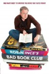 Robin Ince's Bad Book Club: One Man's Quest To Uncover The Books That Time Forgot - Robin Ince