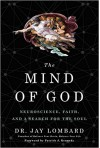 The Mind of God: Neuroscience, Faith, and a Search for the Soul  - Jay Lombard