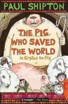 The Pig Who Saved the World: By Gryllus the Pig - Paul Shipton