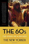 The 60s: The Story of a Decade - Henry Finder, Renata Adler, Hannah Arendt, James     Baldwin, Truman Capote