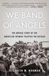 We Band of Angels: The Untold Story of the American Women Trapped on Bataan - Elizabeth Norman