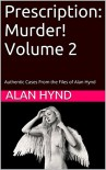 Prescription: Murder!  Volume 2: Authentic Cases From the Files of Alan Hynd - Alan Hynd, George Kaczender, Noel Hynd