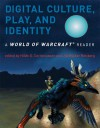 Digital Culture, Play, and Identity: A World of Warcraft Reader - Jill Walker Rettberg, Hilde G. Corneliussen