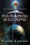 Paradisi Escape: A Paradisi Chronicles novella (Paradisi Exodus Book 1) - Cheri Lasota