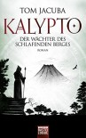 KALYPTO - Der Wächter des schlafenden Berges: Roman. Band 3 - Tom Jacuba