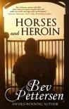 Horses and Heroin - Bev Pettersen