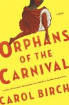 Orphans of the Carnival: A Novel - Carol Birch