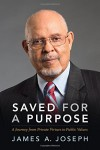 Saved for a Purpose: A Journey from Private Virtues to Public Values - James A. Joseph