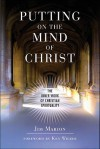 Putting on the Mind of Christ: The Inner Work of Christian Spirituality: The Inner Work of Christian Spirituality - Jim Marion, Ken Wilber