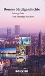Bonner Stadtgeschichte - kurz gefasst - Manfred van Rey