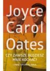 Czy zawsze będziesz mnie kochać? i inne opowiadania - Joyce Carol Oates