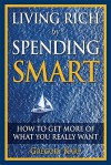 Living Rich by Spending Smart: How to Get More of What You Really Want - Gregory Karp