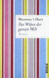 Das Wüten der ganzen Welt: Roman - Maarten 't Hart