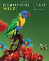 Beautiful LEGO: Wild! - Mike Doyle