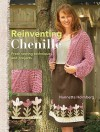 Re-Inventing Chenille: Fresh Sewing Techniques and Projects - Nannette Holmberg