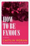 How to be Famous (a novel) - Caitlin Moran