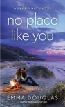 No Place Like You: A Cloud Bay Novel - Emma Douglas