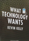 What Technology Wants - Kevin Kelly, Paul Boehmer
