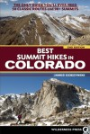 Best Summit Hikes in Colorado: An Opinionated Guide to 50+ Ascents of Classic and Little-Known Peaks from 8,144 to 14,433 feet - James Dziezynski