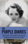 The Purple Diaries: Mary Astor and the Most Sensational Hollywood Scandal of the 1930s - Joseph Egan