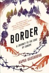Border: A Journey to the Edge of Europe - Kapka Kassabova