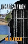 Incarceration - M.G. Field