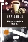 Por el camino dificil (SERIE NEGRA) - Lee Child