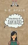The Story of Awkward - Regina Wamba, R.K. Ryals, Melissa Ringsted