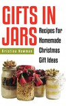 Gifts in Jars: Over 80 Jar Recipes For Homemade Christmas Gift Ideas(everything from food to beauty recipes) - Kristina Newman