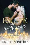 Escape With Me (The O'Callaghans; With Me in Seattle) - Kristen Proby