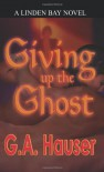 Giving Up the Ghost - G.A. Hauser
