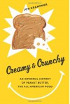 Creamy and Crunchy: An Informal History of Peanut Butter, the All-American Food (Arts and Traditions of the Table: Perspectives on Culinary History) - Jon Krampner
