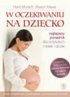 W oczekiwaniu na dziecko - Heidi Murkoff, Sharon Mazel, Monika Rozwarzewska