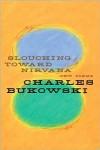 Slouching Toward Nirvana - John  Martin, Charles Bukowski