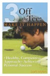 Make It Happen, A Healthy, Competitive Approach to Achieving Personal Success - Lorii Myers