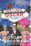 Being Oscar: From Mob Lawyer to Mayor of Las Vegas - Oscar Goodman