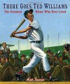 There Goes Ted Williams: The Greatest Hitter Who Ever Lived - Matt Tavares