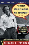 Surely You're Joking, Mr. Feynman!  Adventures of a Curious Character - Richard P. Feynman