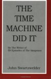 The Time Machine Did It - John Swartzwelder