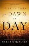Dusk or Dark or Dawn or Day - Seanan McGuire