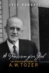 A Passion for God: The Spiritual Journey of A. W. Tozer - Lyle W. Dorsett
