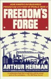 Freedom's Forge: How American Business Produced Victory in World War II - Arthur Herman