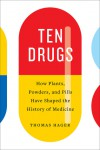 Ten Drugs: How Plants, Powders, and Pills Have Shaped the History of Medicine - Thomas Hager