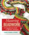 Mastering Beadwork - Carol Huber Cypher