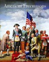American Freemasons: Three Centuries of Building Communities - Mark A. Tabbert