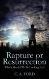 Rapture or Resurrection: Which Should We Be Looking For? - C.A. Ford