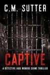 Captive: A Detective Jade Monroe Crime Thriller Book 2 (Volume 2) - C.M. Sutter