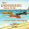 How Dachshunds Came to Be: A Tall Tale About a Short Long Dog (Volume 1) - Kizzie Elizabeth Jones, Scott Ward
