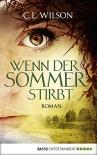 Wenn der Sommer stirbt: Roman (Mystral 2) - C.L. Wilson, Anita Nirschl