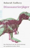 Dinosaurierjäger: Der Wettlauf um die Erforschung der prähistorischen Welt - Deborah Cadbury, Monika Niehaus